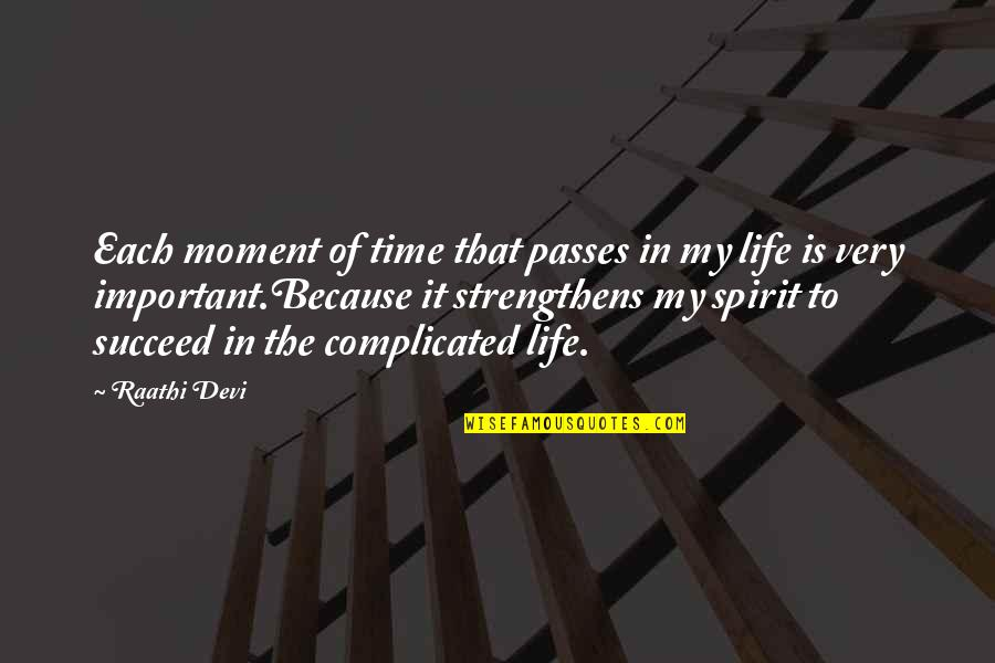 Life's Not Complicated Quotes By Raathi Devi: Each moment of time that passes in my