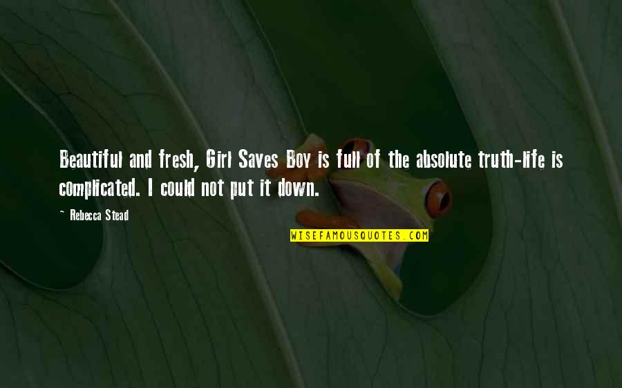Life's Not Complicated Quotes By Rebecca Stead: Beautiful and fresh, Girl Saves Boy is full