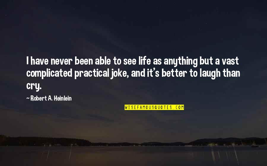 Life's Not Complicated Quotes By Robert A. Heinlein: I have never been able to see life