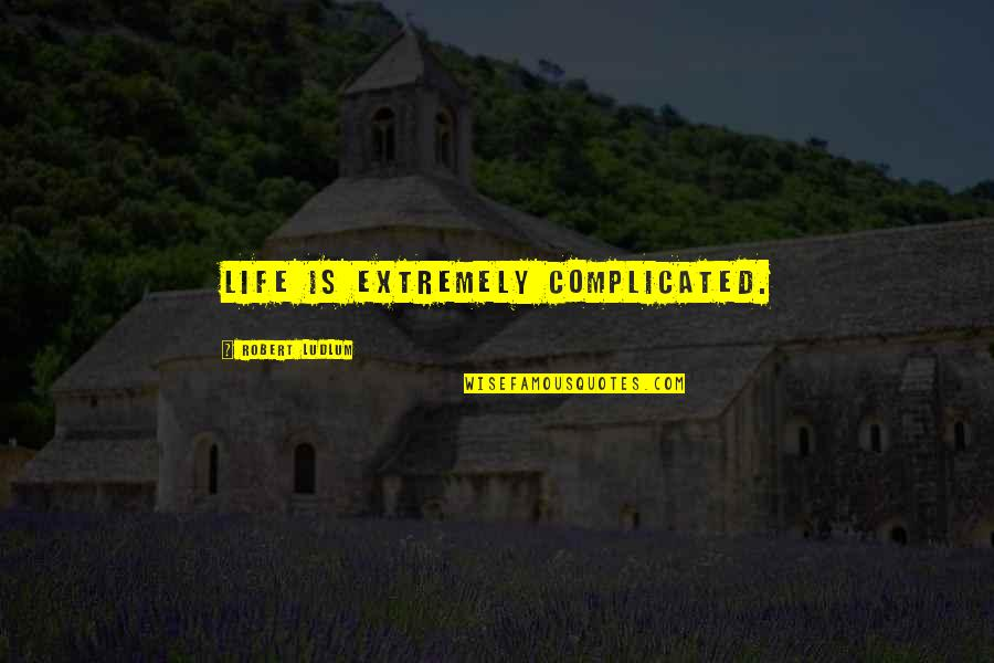 Life's Not Complicated Quotes By Robert Ludlum: Life is extremely complicated.