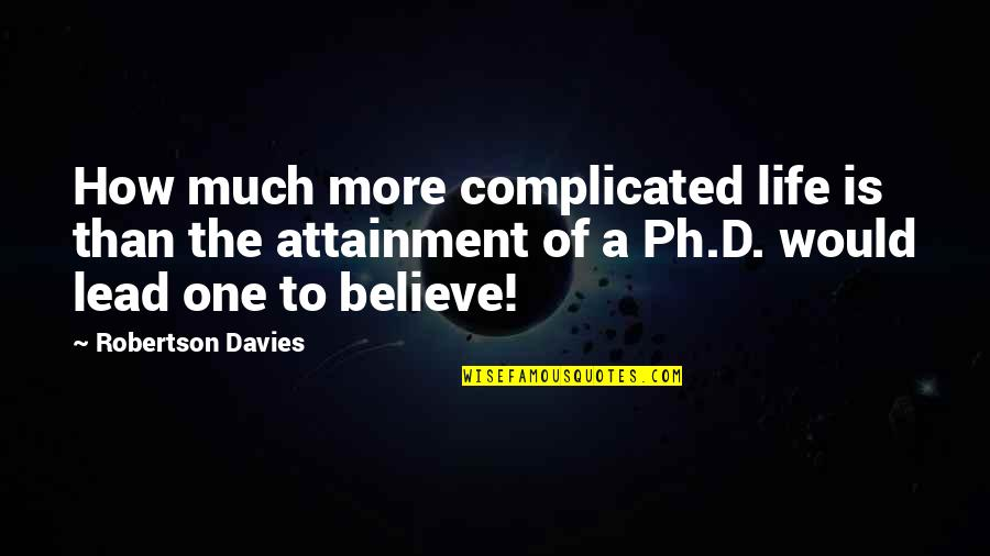 Life's Not Complicated Quotes By Robertson Davies: How much more complicated life is than the