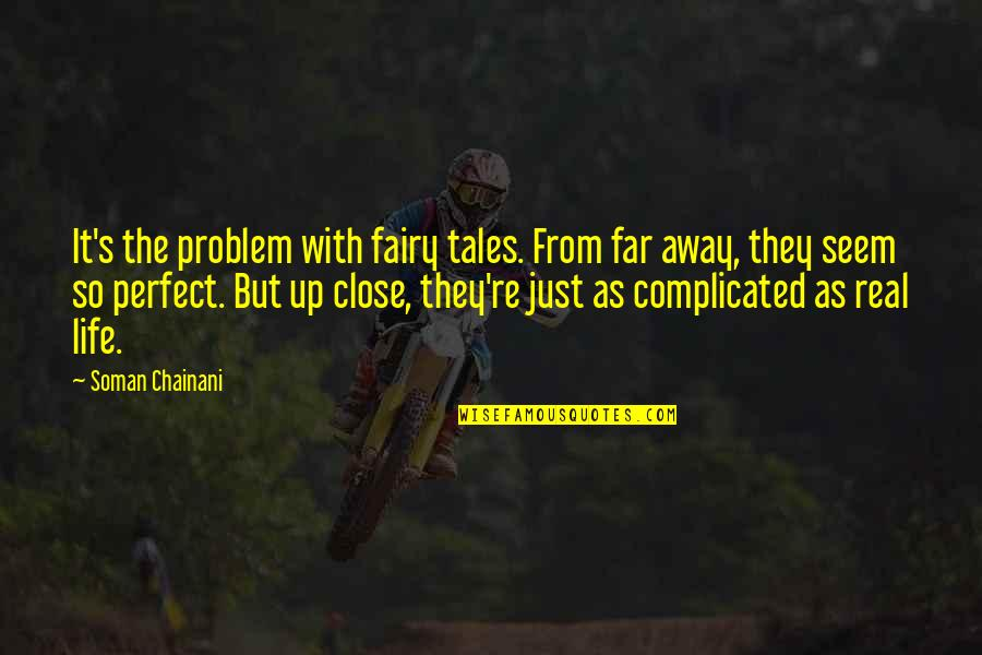 Life's Not Complicated Quotes By Soman Chainani: It's the problem with fairy tales. From far