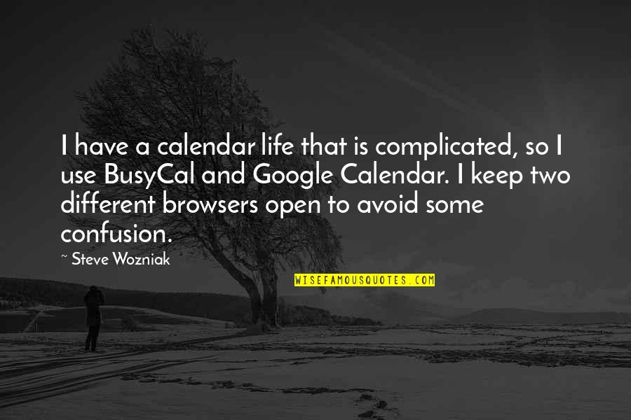 Life's Not Complicated Quotes By Steve Wozniak: I have a calendar life that is complicated,