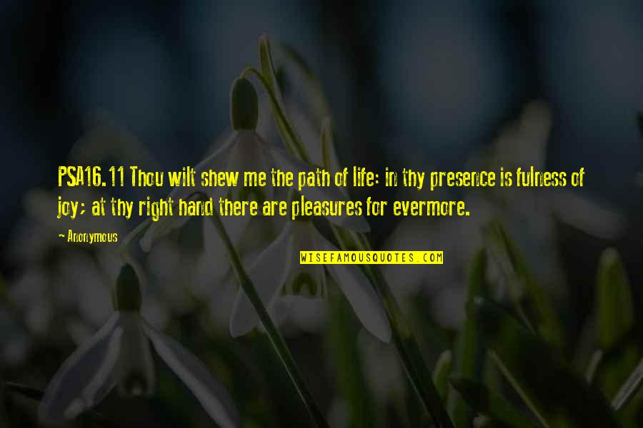 Life's Pleasures Quotes By Anonymous: PSA16.11 Thou wilt shew me the path of