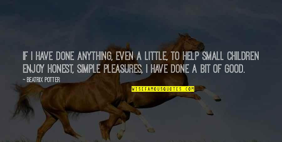 Life's Pleasures Quotes By Beatrix Potter: If I have done anything, even a little,