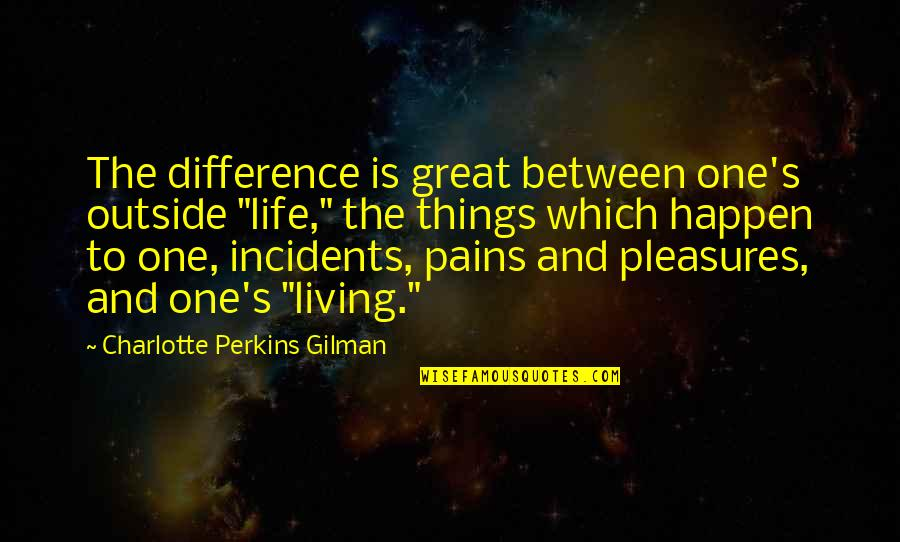 "Life's Pleasures Quotes By Charlotte Perkins Gilman: The difference is great between one's outside ""life,"""