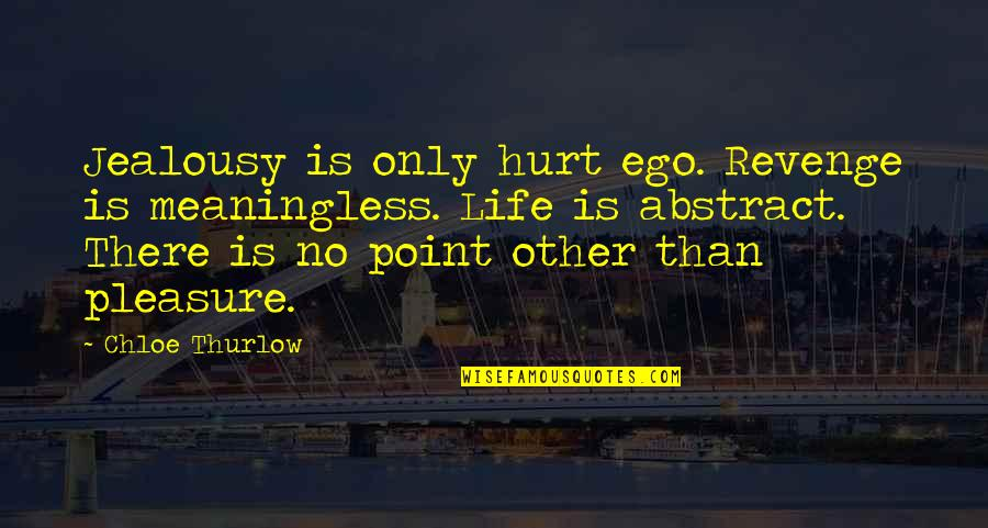 Life's Pleasures Quotes By Chloe Thurlow: Jealousy is only hurt ego. Revenge is meaningless.
