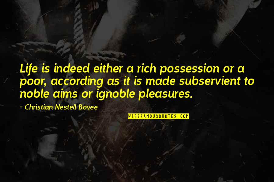 Life's Pleasures Quotes By Christian Nestell Bovee: Life is indeed either a rich possession or