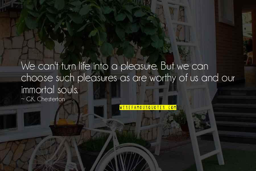 Life's Pleasures Quotes By G.K. Chesterton: We can't turn life into a pleasure. But