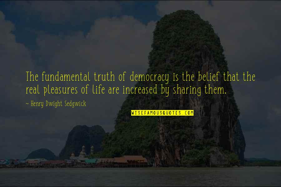Life's Pleasures Quotes By Henry Dwight Sedgwick: The fundamental truth of democracy is the belief