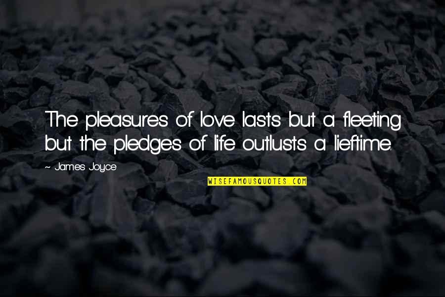 Life's Pleasures Quotes By James Joyce: The pleasures of love lasts but a fleeting