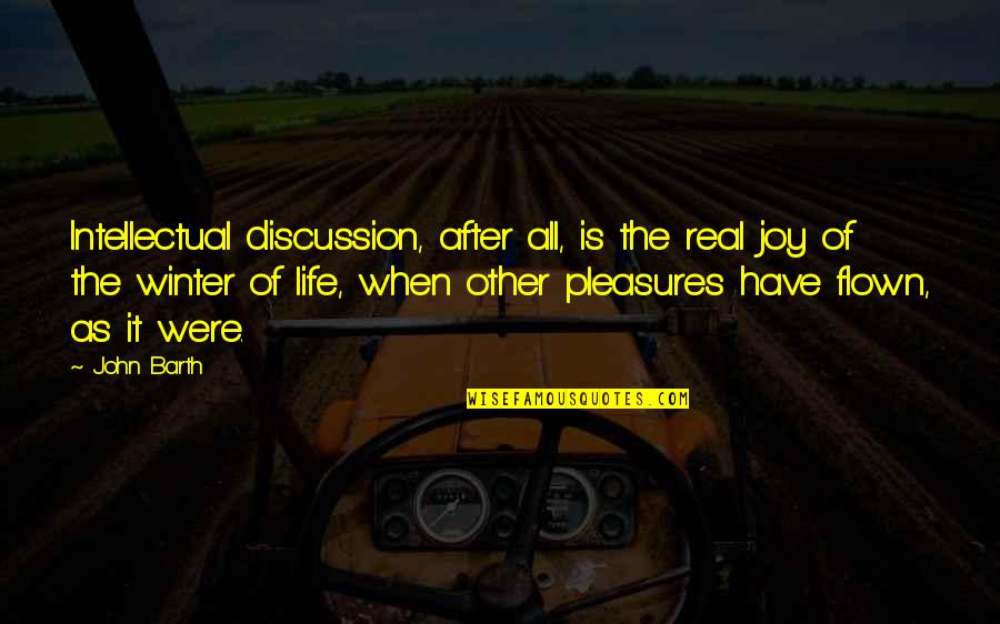 Life's Pleasures Quotes By John Barth: Intellectual discussion, after all, is the real joy
