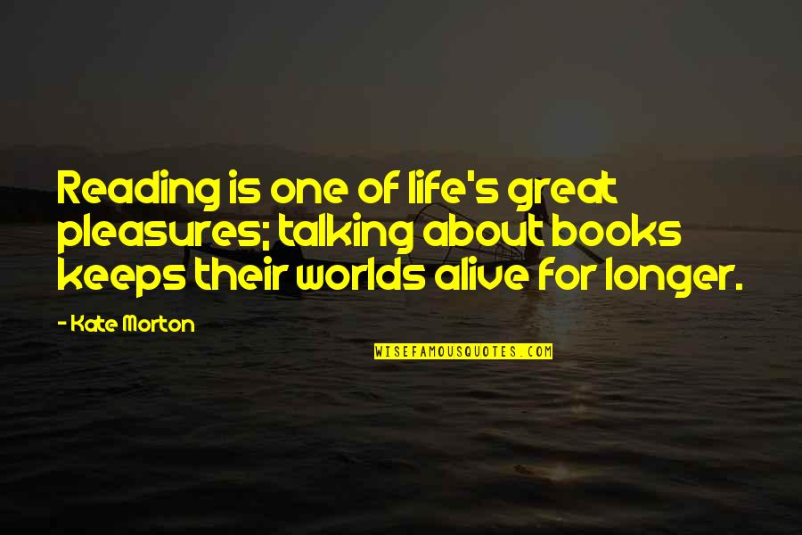 Life's Pleasures Quotes By Kate Morton: Reading is one of life's great pleasures; talking