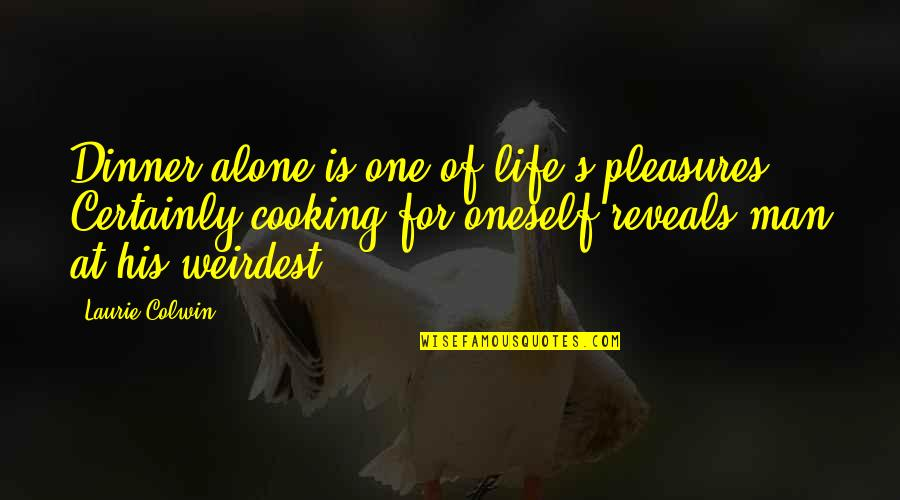 Life's Pleasures Quotes By Laurie Colwin: Dinner alone is one of life's pleasures. Certainly