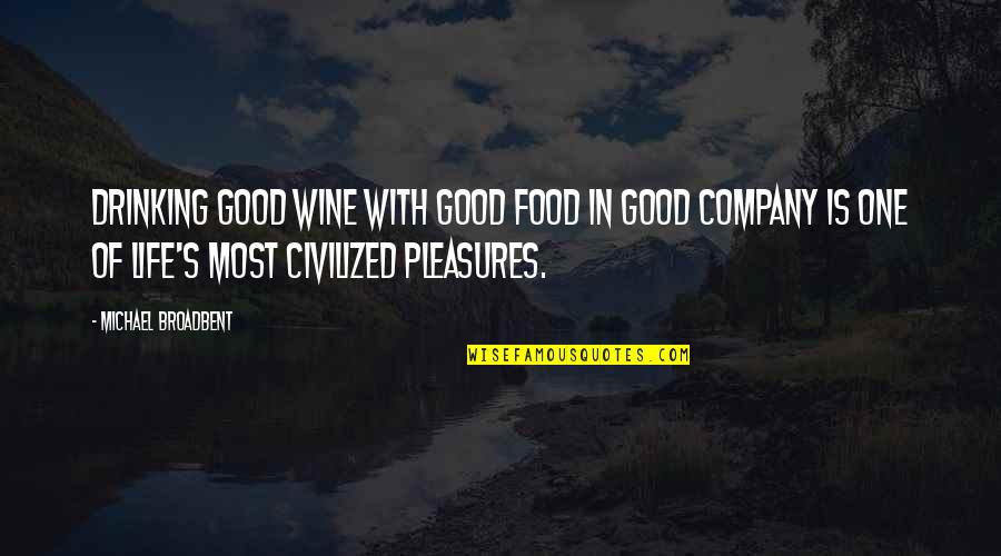 Life's Pleasures Quotes By Michael Broadbent: Drinking good wine with good food in good