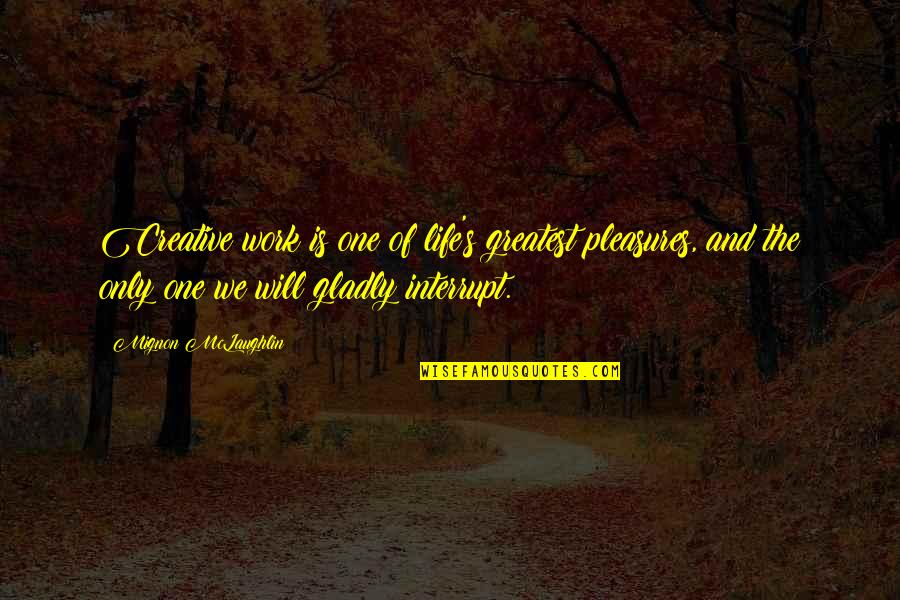 Life's Pleasures Quotes By Mignon McLaughlin: Creative work is one of life's greatest pleasures,
