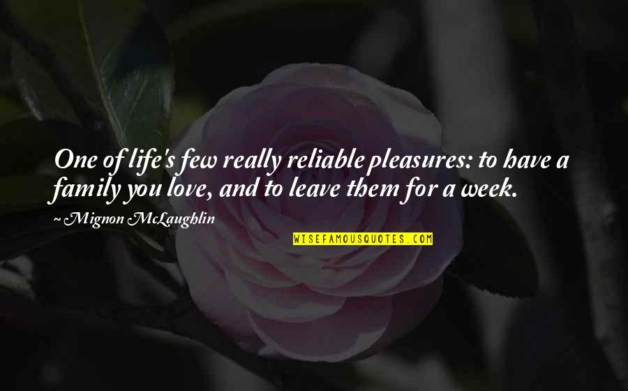 Life's Pleasures Quotes By Mignon McLaughlin: One of life's few really reliable pleasures: to