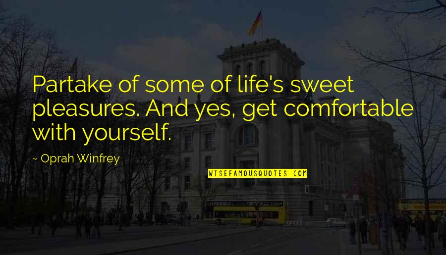 Life's Pleasures Quotes By Oprah Winfrey: Partake of some of life's sweet pleasures. And