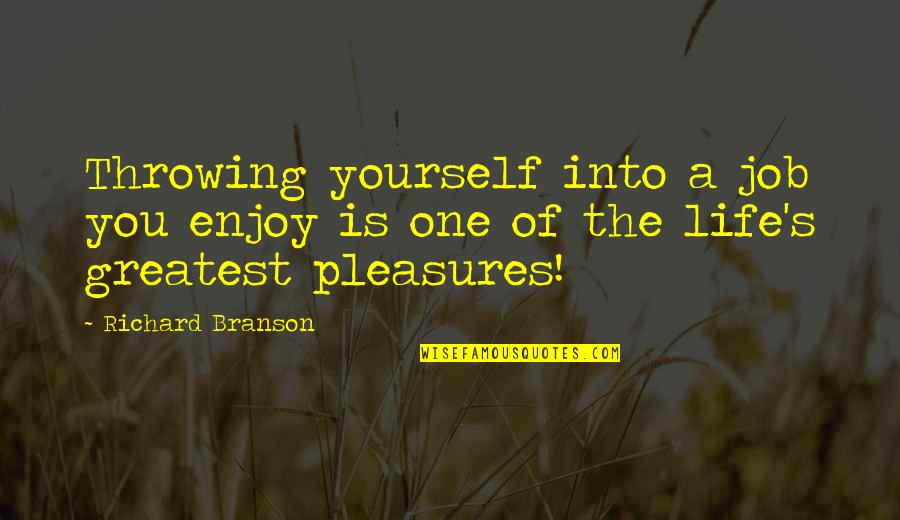 Life's Pleasures Quotes By Richard Branson: Throwing yourself into a job you enjoy is