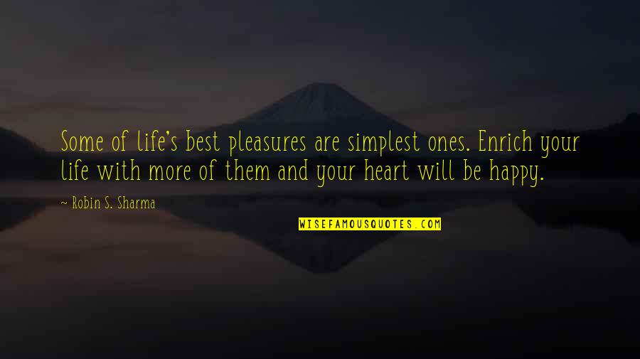 Life's Pleasures Quotes By Robin S. Sharma: Some of life's best pleasures are simplest ones.