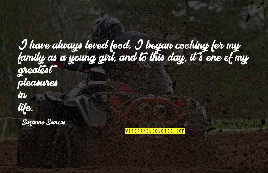 Life's Pleasures Quotes By Suzanne Somers: I have always loved food. I began cooking