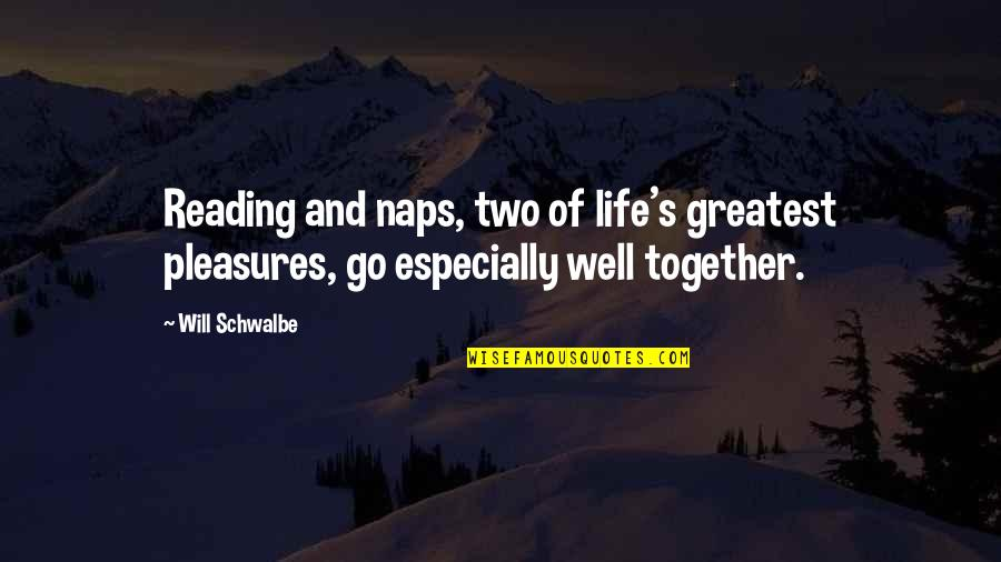 Life's Pleasures Quotes By Will Schwalbe: Reading and naps, two of life's greatest pleasures,