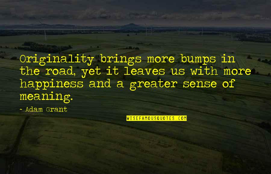 Life's Road Bumps Quotes By Adam Grant: Originality brings more bumps in the road, yet