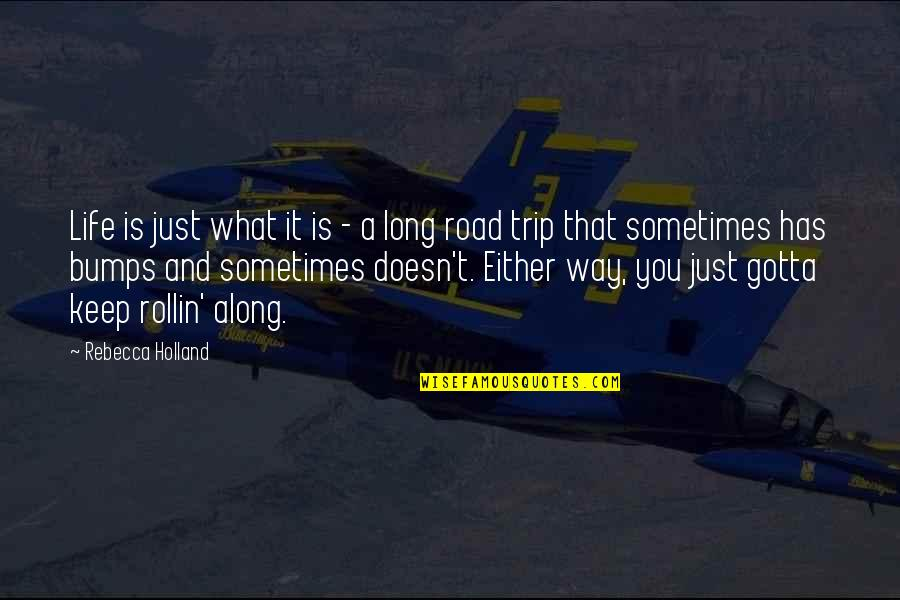 Life's Road Bumps Quotes By Rebecca Holland: Life is just what it is - a
