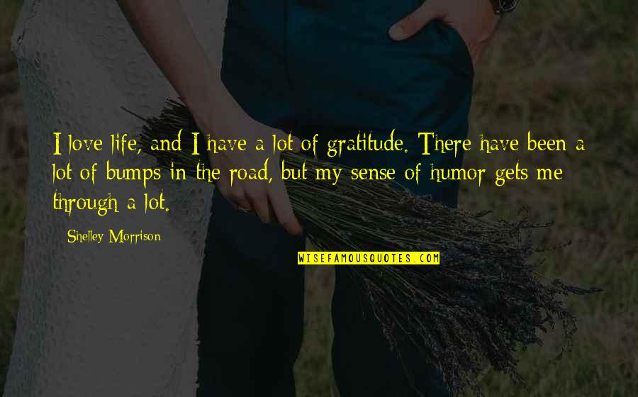 Life's Road Bumps Quotes By Shelley Morrison: I love life, and I have a lot