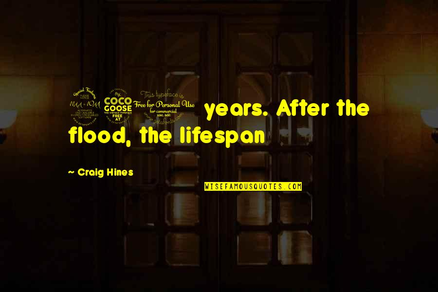Lifespan Quotes By Craig Hines: 950 years. After the flood, the lifespan