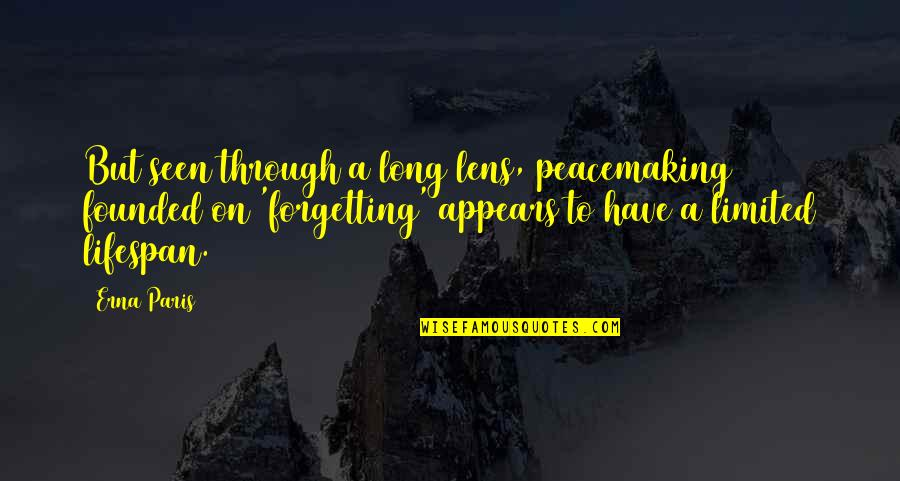 Lifespan Quotes By Erna Paris: But seen through a long lens, peacemaking founded