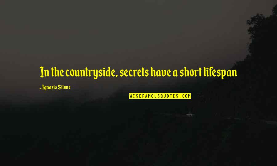 Lifespan Quotes By Ignazio Silone: In the countryside, secrets have a short lifespan