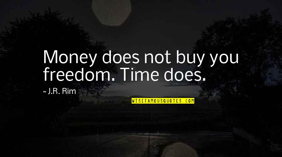 Lifespan Quotes By J.R. Rim: Money does not buy you freedom. Time does.
