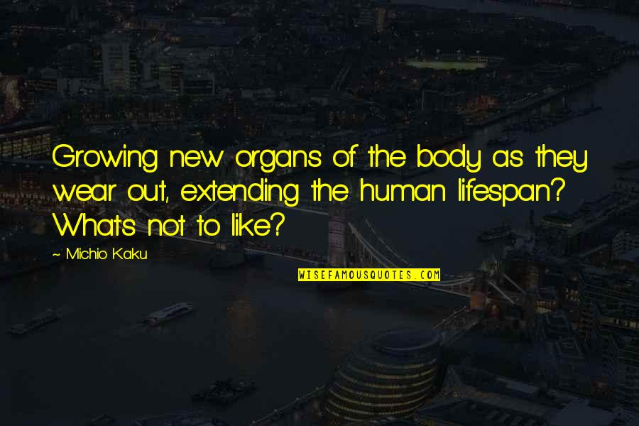 Lifespan Quotes By Michio Kaku: Growing new organs of the body as they