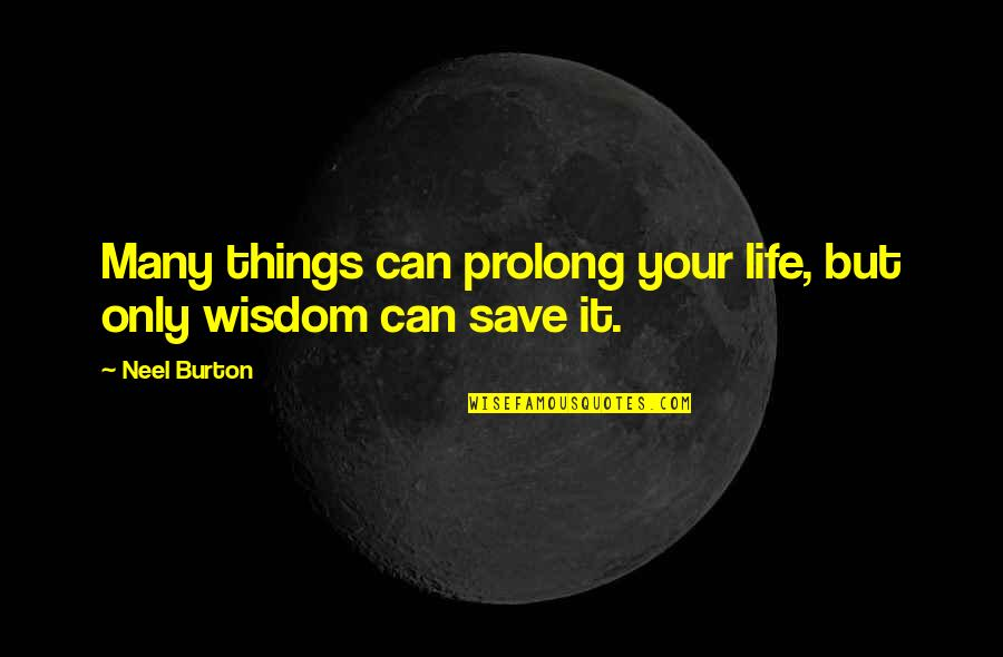 Lifespan Quotes By Neel Burton: Many things can prolong your life, but only