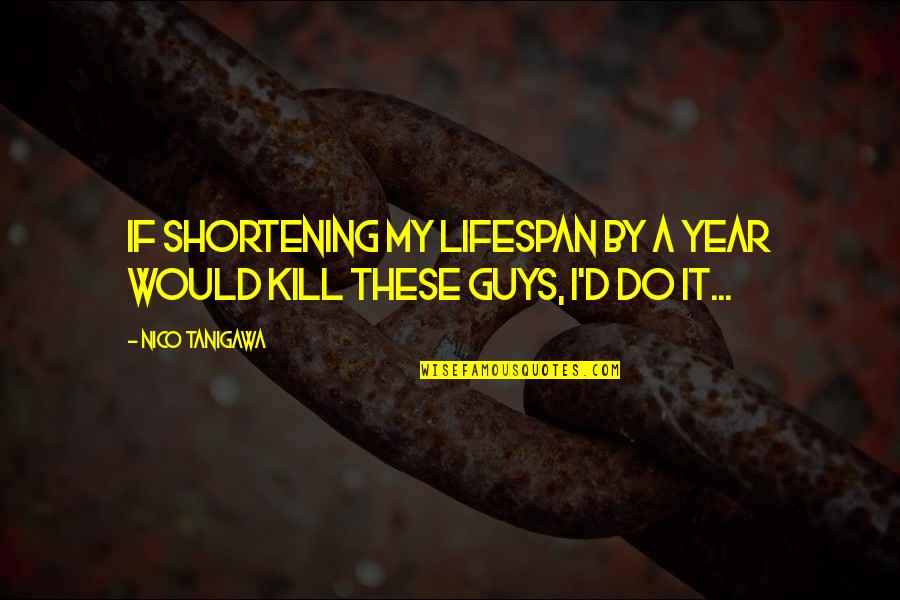Lifespan Quotes By Nico Tanigawa: If shortening my lifespan by a year would