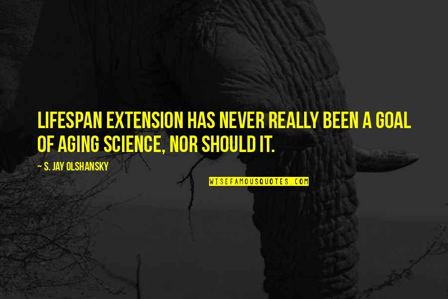 Lifespan Quotes By S. Jay Olshansky: Lifespan extension has never really been a goal