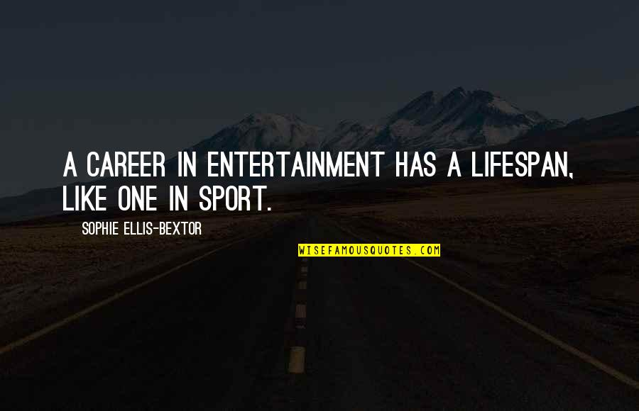 Lifespan Quotes By Sophie Ellis-Bextor: A career in entertainment has a lifespan, like