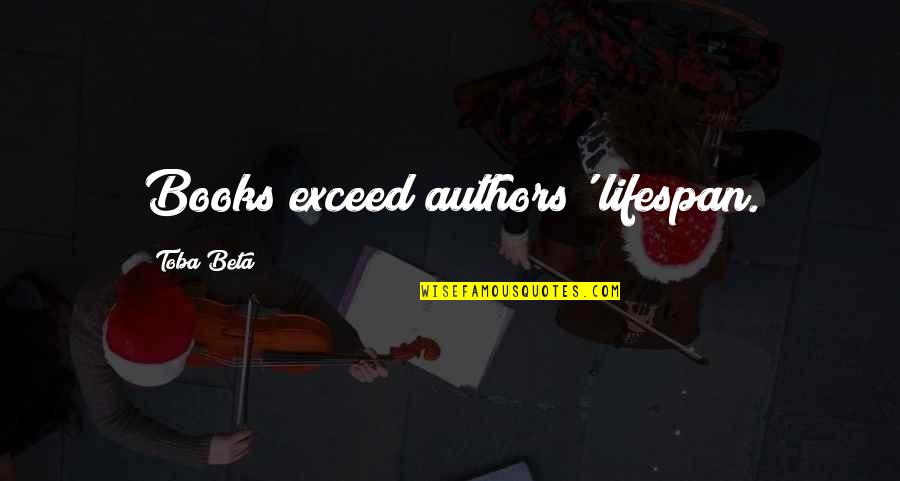Lifespan Quotes By Toba Beta: Books exceed authors' lifespan.