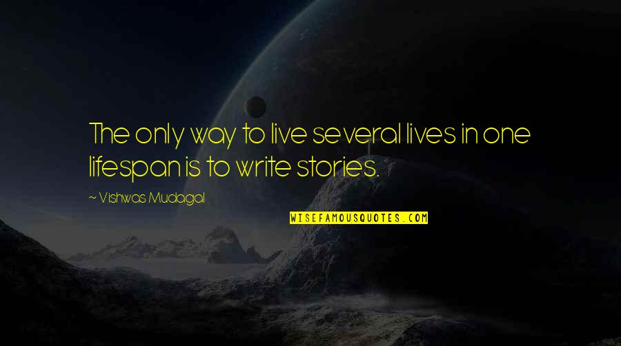 Lifespan Quotes By Vishwas Mudagal: The only way to live several lives in