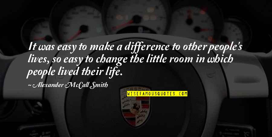 Lifestyle Change Quotes By Alexander McCall Smith: It was easy to make a difference to