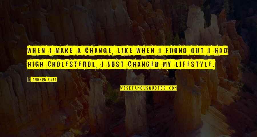 Lifestyle Change Quotes By Amanda Peet: When I make a change, like when I