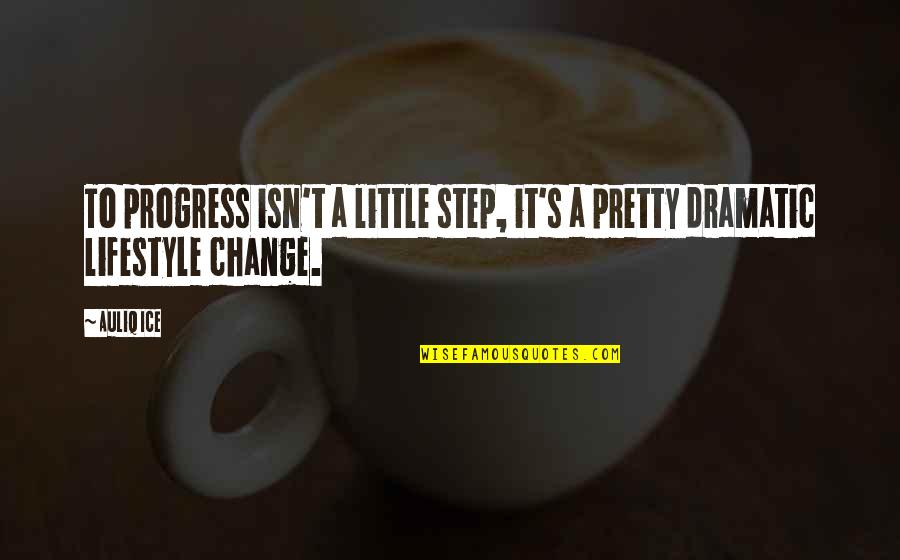 Lifestyle Change Quotes By Auliq Ice: To progress isn't a little step, it's a