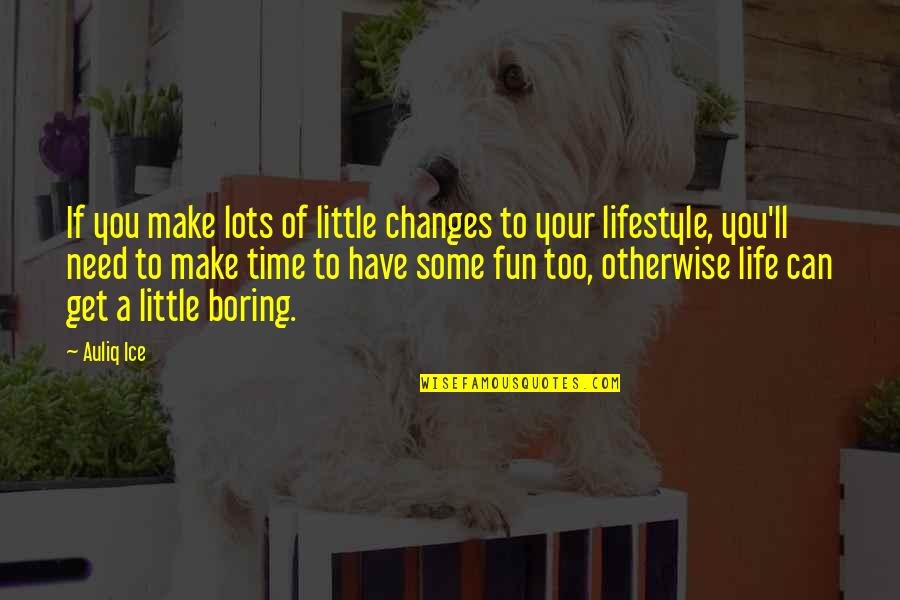 Lifestyle Change Quotes By Auliq Ice: If you make lots of little changes to