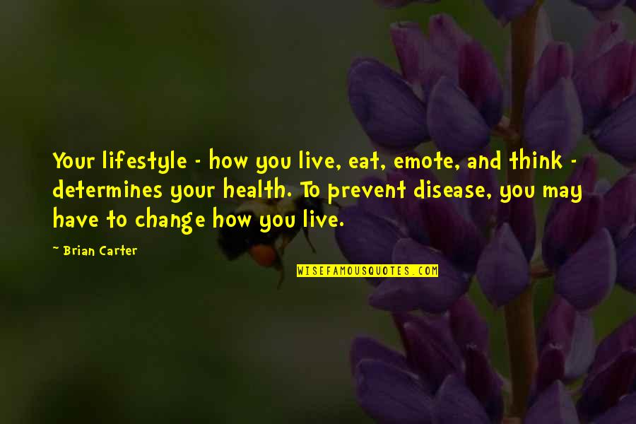 Lifestyle Change Quotes By Brian Carter: Your lifestyle - how you live, eat, emote,