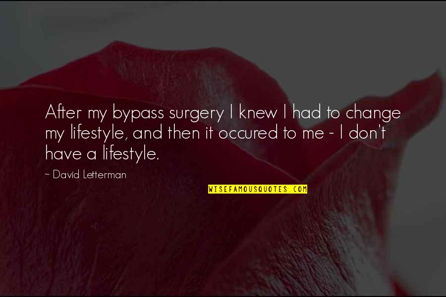 Lifestyle Change Quotes By David Letterman: After my bypass surgery I knew I had