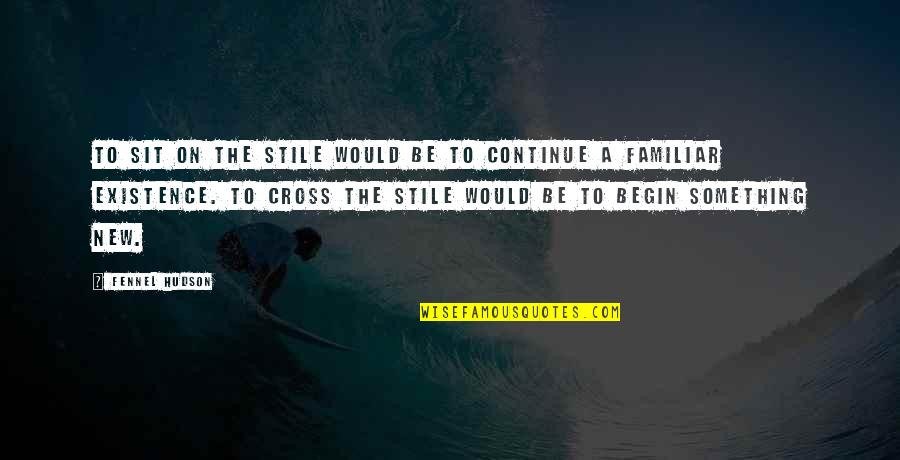 Lifestyle Change Quotes By Fennel Hudson: To sit on the stile would be to