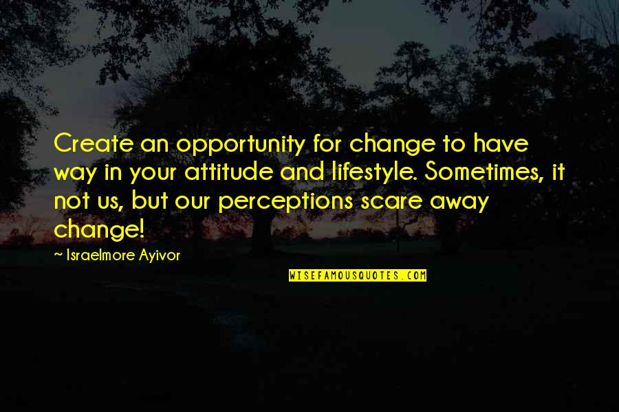 Lifestyle Change Quotes By Israelmore Ayivor: Create an opportunity for change to have way