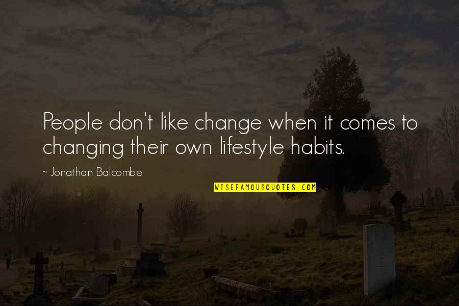 Lifestyle Change Quotes By Jonathan Balcombe: People don't like change when it comes to