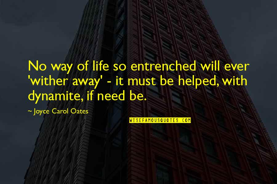 Lifestyle Change Quotes By Joyce Carol Oates: No way of life so entrenched will ever